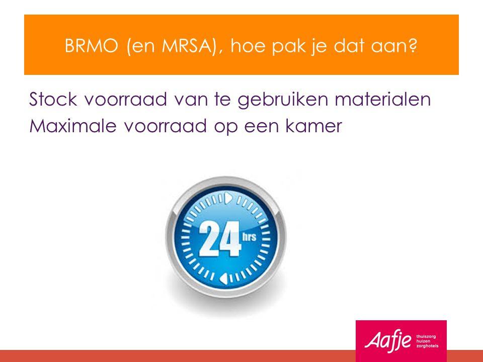 BRMO (en MRSA), hoe pak je dat aan? Stock voorraad van te gebruiken materialen Maximale voorraad op een kamer