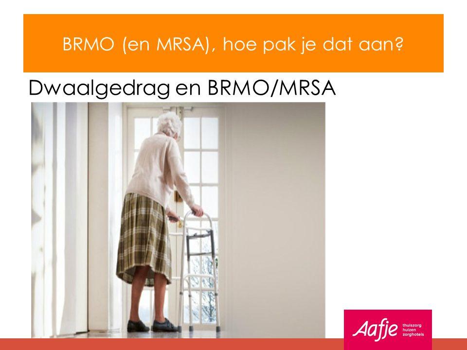 BRMO (en MRSA), hoe pak je dat aan? Dwaalgedrag en BRMO/MRSA