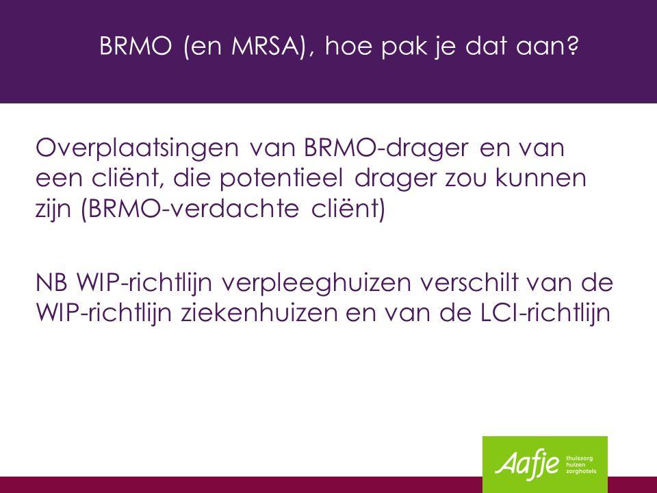 BRMO (en MRSA), hoe pak je dat aan? Overplaatsingen van BRMO-drager en van een cliënt, die potentieel drager zou kunnen zijn (BRMO-verdachte cliënt) N