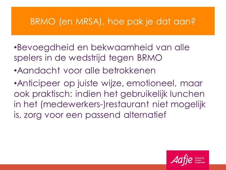 BRMO (en MRSA), hoe pak je dat aan? Bevoegdheid en bekwaamheid van alle spelers in de wedstrijd tegen BRMO Aandacht voor alle betrokkenen Anticipeer o