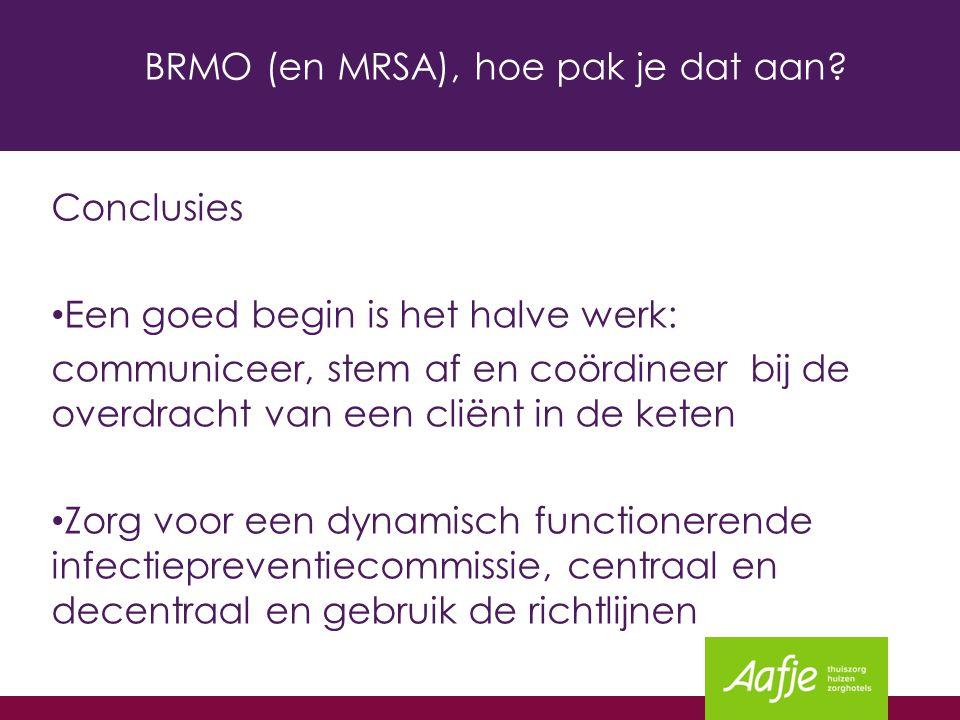 BRMO (en MRSA), hoe pak je dat aan? Conclusies Een goed begin is het halve werk: communiceer, stem af en coördineer bij de overdracht van een cliënt i