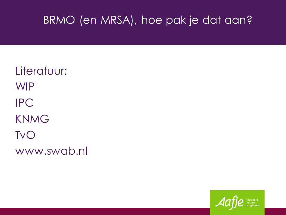 BRMO (en MRSA), hoe pak je dat aan? Literatuur: WIP IPC KNMG TvO www.swab.nl