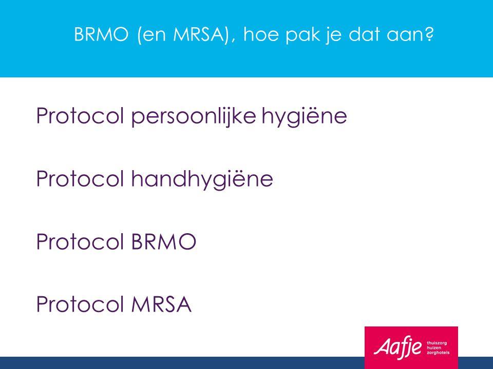 BRMO (en MRSA), hoe pak je dat aan? Protocol persoonlijke hygiëne Protocol handhygiëne Protocol BRMO Protocol MRSA
