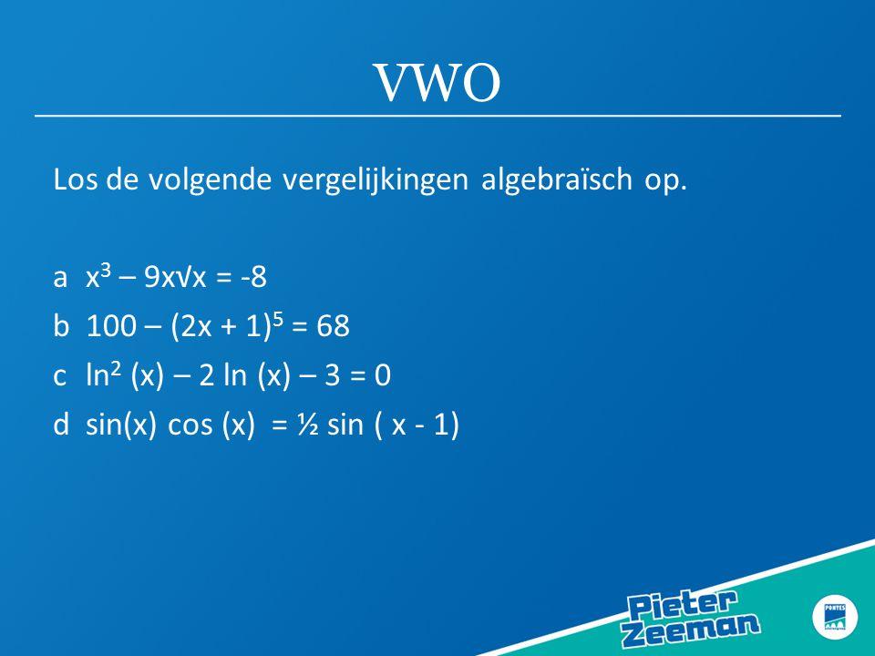 VWO Los de volgende vergelijkingen algebraïsch op.