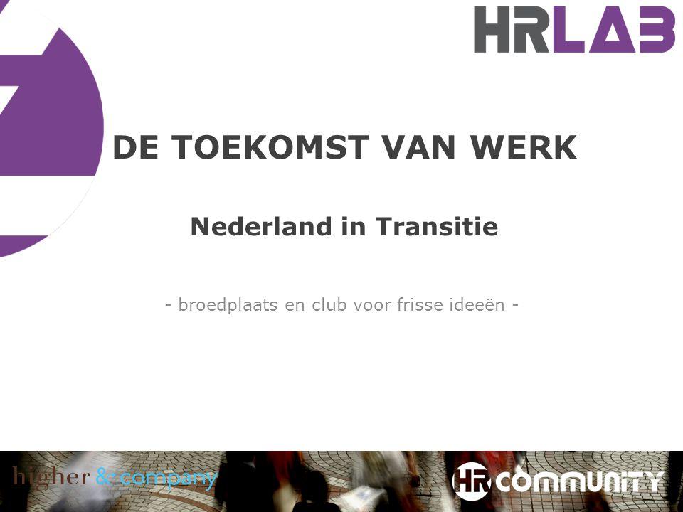 DE TOEKOMST VAN WERK Nederland in Transitie - broedplaats en club voor frisse ideeën -