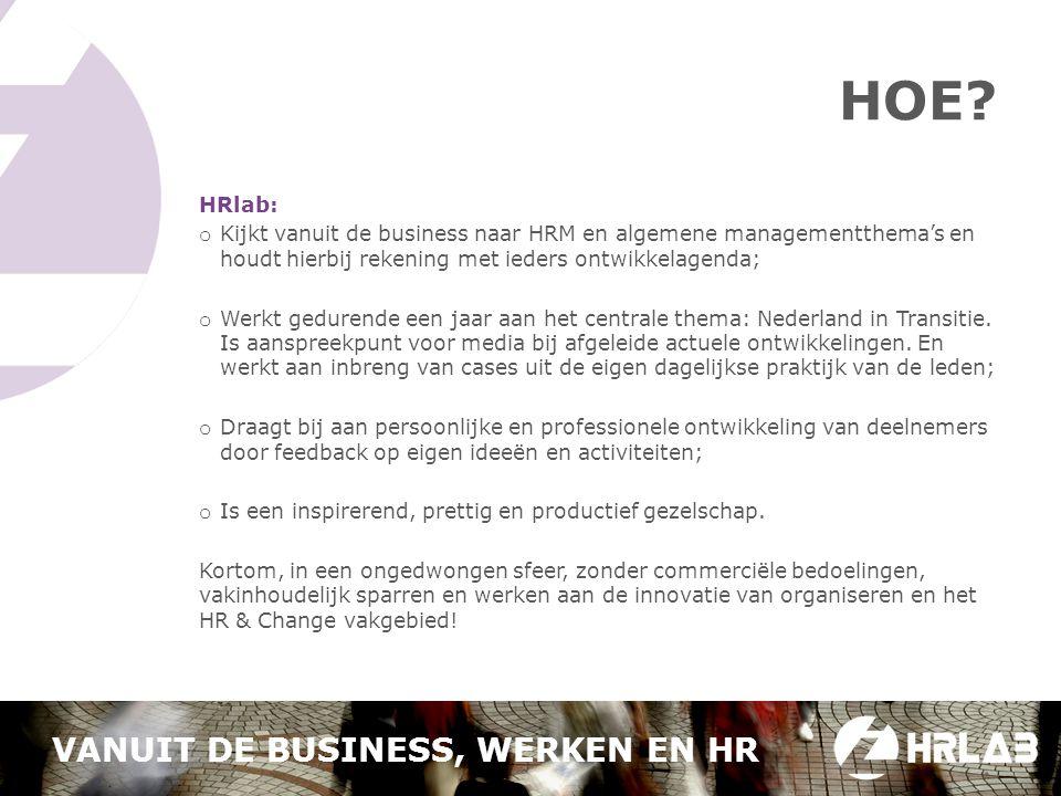 HOE? HRlab: o Kijkt vanuit de business naar HRM en algemene managementthema's en houdt hierbij rekening met ieders ontwikkelagenda; o Werkt gedurende