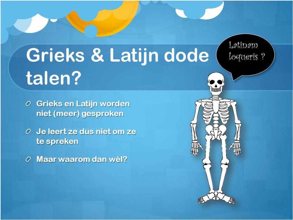 Grieks & Latijn dode talen.