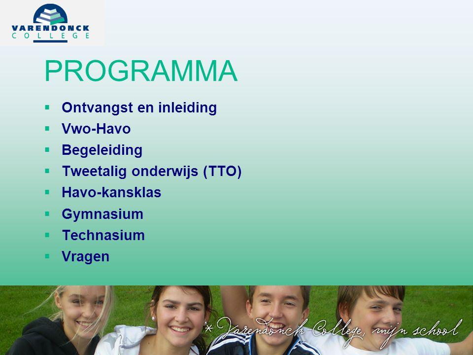 PROGRAMMA   Ontvangst en inleiding   Vwo-Havo   Begeleiding   Tweetalig onderwijs (TTO)   Havo-kansklas   Gymnasium   Technasium   Vragen