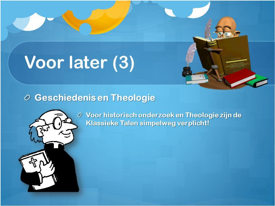 Voor later (3) Geschiedenis en Theologie Voor historisch onderzoek en Theologie zijn de Klassieke Talen simpelweg verplicht!