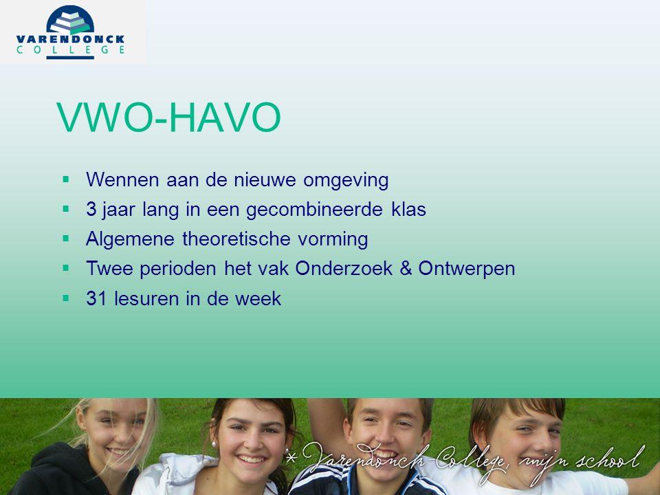 VWO-HAVO   Wennen aan de nieuwe omgeving   3 jaar lang in een gecombineerde klas   Algemene theoretische vorming   Twee perioden het vak Onderzoek & Ontwerpen   31 lesuren in de week