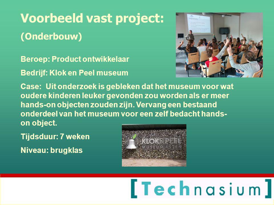 Voorbeeld vast project: (Onderbouw) Beroep: Product ontwikkelaar Bedrijf: Klok en Peel museum Case: Uit onderzoek is gebleken dat het museum voor wat oudere kinderen leuker gevonden zou worden als er meer hands-on objecten zouden zijn.