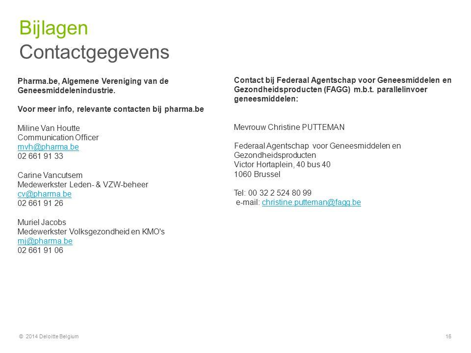 Bijlagen 16 Pharma.be, Algemene Vereniging van de Geneesmiddelenindustrie. Voor meer info, relevante contacten bij pharma.be Miline Van Houtte Communi