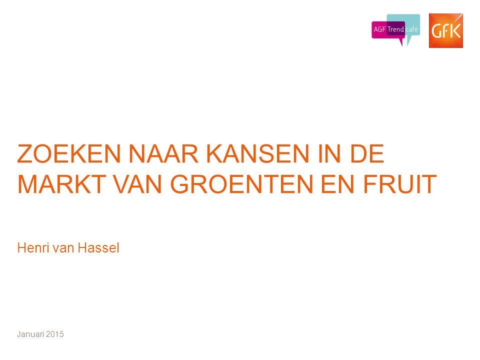 © GfK 20141 ZOEKEN NAAR KANSEN IN DE MARKT VAN GROENTEN EN FRUIT Henri van Hassel Januari 2015