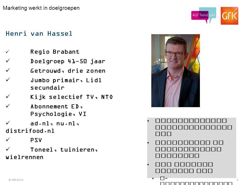 © GfK 20143 Marketing werkt in doelgroepen Henri van Hassel Regio Brabant Doelgroep 41-50 jaar Getrouwd, drie zonen Jumbo primair, Lidl secundair Kijk