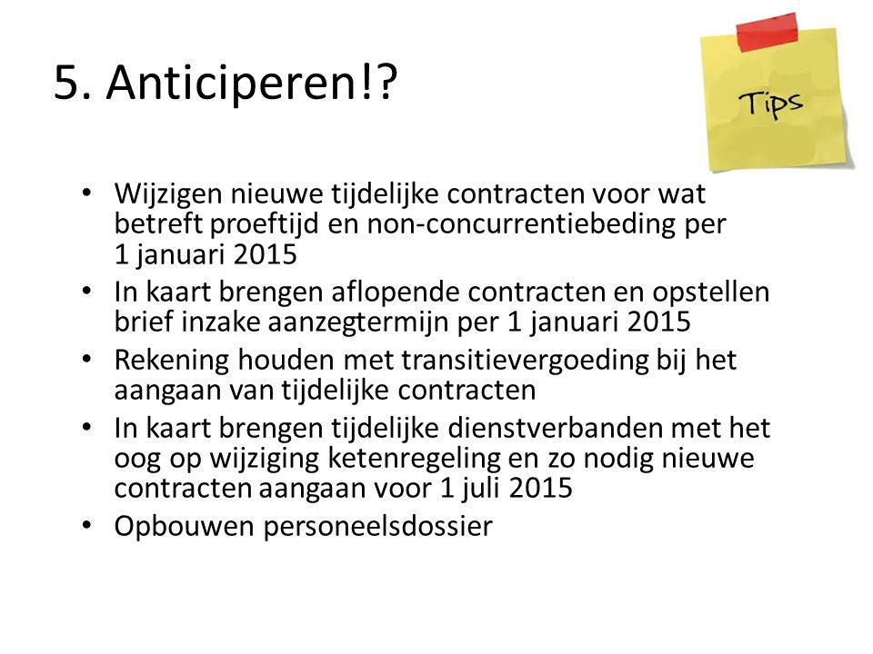 5. Anticiperen!? Wijzigen nieuwe tijdelijke contracten voor wat betreft proeftijd en non-concurrentiebeding per 1 januari 2015 In kaart brengen aflope