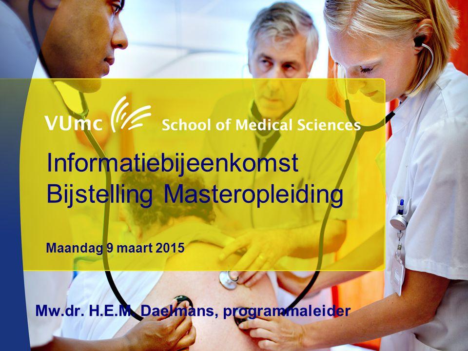 Informatiebijeenkomst Bijstelling Masteropleiding Maandag 9 maart 2015 Mw.dr.
