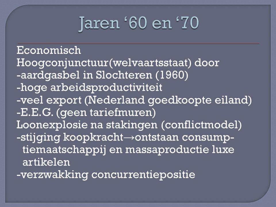 Economisch Hoogconjunctuur(welvaartsstaat) door -aardgasbel in Slochteren (1960) -hoge arbeidsproductiviteit -veel export (Nederland goedkoopte eiland) -E.E.G.