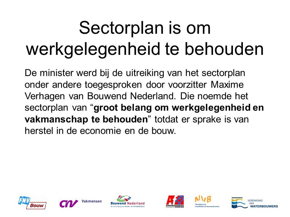 Sectorplan is om werkgelegenheid te behouden De minister werd bij de uitreiking van het sectorplan onder andere toegesproken door voorzitter Maxime Ve