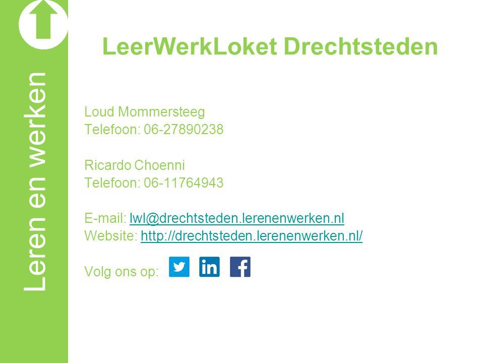 LeerWerkLoket Drechtsteden Loud Mommersteeg Telefoon: 06-27890238 Ricardo Choenni Telefoon: 06-11764943 E-mail: lwl@drechtsteden.lerenenwerken.nllwl@drechtsteden.lerenenwerken.nl Website: http://drechtsteden.lerenenwerken.nl/http://drechtsteden.lerenenwerken.nl/ Volg ons op: Leren en werken