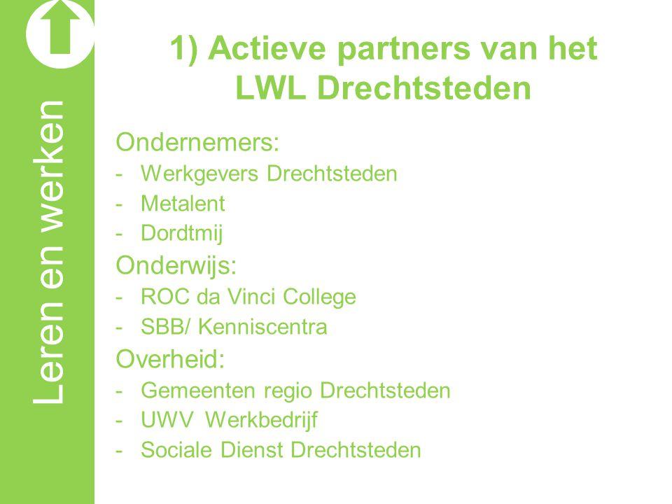 Leren en werken 1) Actieve partners van het LWL Drechtsteden Ondernemers: -Werkgevers Drechtsteden -Metalent -Dordtmij Onderwijs: -ROC da Vinci Colleg