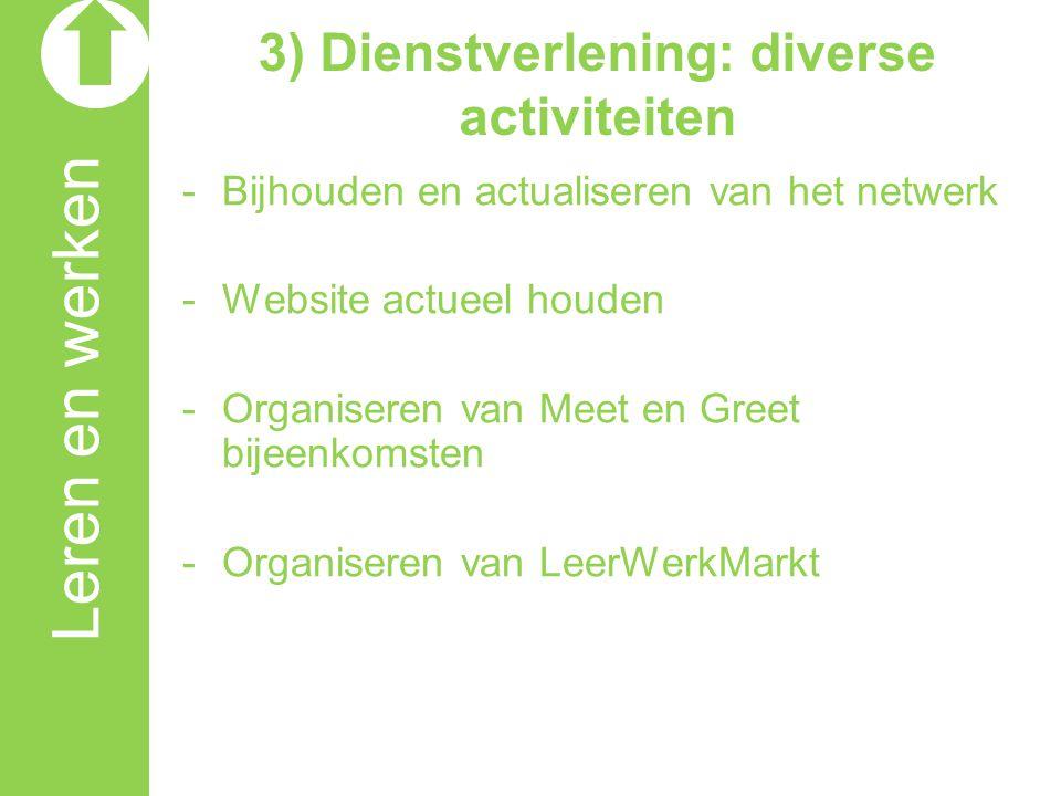 Leren en werken 3) Dienstverlening: diverse activiteiten -Bijhouden en actualiseren van het netwerk -Website actueel houden -Organiseren van Meet en Greet bijeenkomsten -Organiseren van LeerWerkMarkt