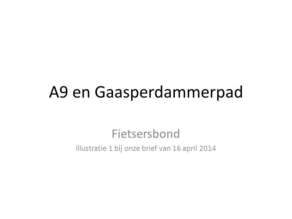 A9 en Gaasperdammerpad Fietsersbond illustratie 1 bij onze brief van 16 april 2014