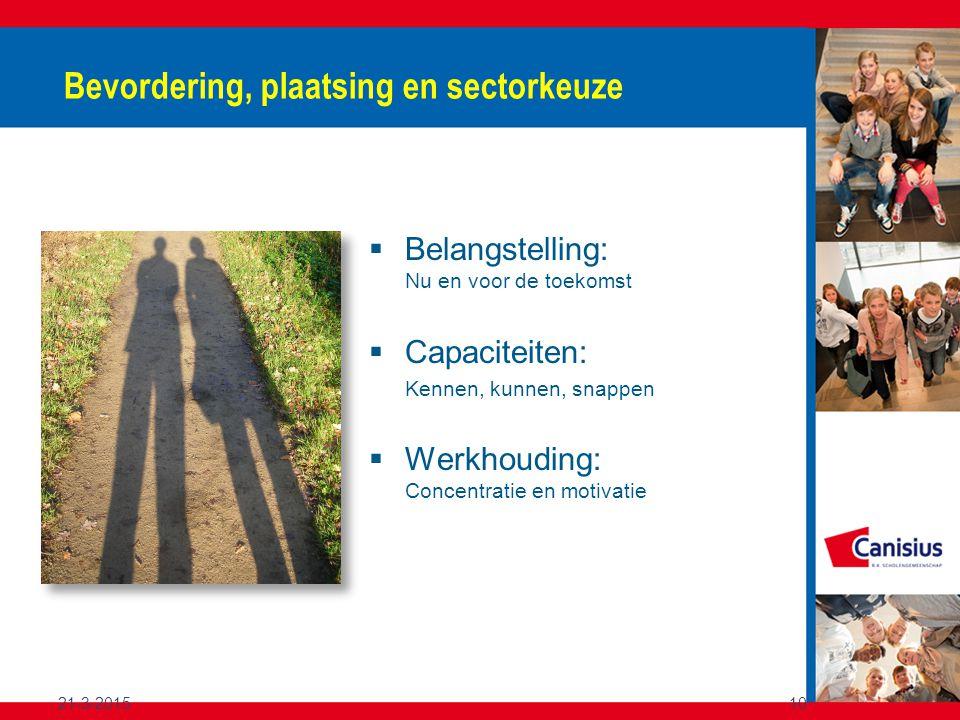 21-3-201510 Bevordering, plaatsing en sectorkeuze  Belangstelling: Nu en voor de toekomst  Capaciteiten: Kennen, kunnen, snappen  Werkhouding: Concentratie en motivatie