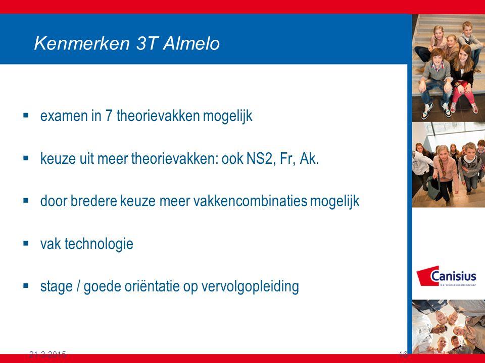 21-3-201516 Kenmerken 3T Almelo  examen in 7 theorievakken mogelijk  keuze uit meer theorievakken: ook NS2, Fr, Ak.  door bredere keuze meer vakken