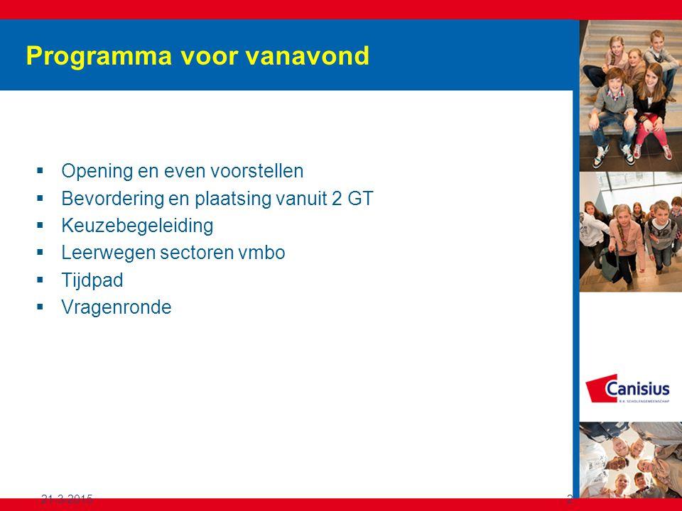 21-3-20152 Programma voor vanavond  Opening en even voorstellen  Bevordering en plaatsing vanuit 2 GT  Keuzebegeleiding  Leerwegen sectoren vmbo  Tijdpad  Vragenronde