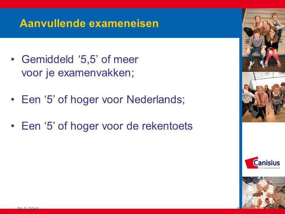 Aanvullende exameneisen 21-3-20158 Gemiddeld '5,5' of meer voor je examenvakken; Een '5' of hoger voor Nederlands; Een '5' of hoger voor de rekentoets