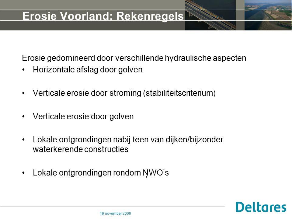 19 november 2009 Erosie Voorland: Rekenregels Erosie gedomineerd door verschillende hydraulische aspecten Horizontale afslag door golven Verticale ero