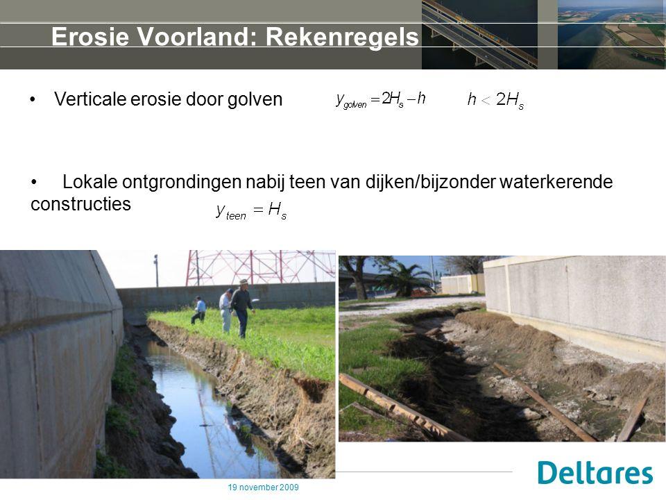 19 november 2009 Erosie Voorland: Rekenregels Lokale ontgrondingen nabij teen van dijken/bijzonder waterkerende constructies Verticale erosie door gol