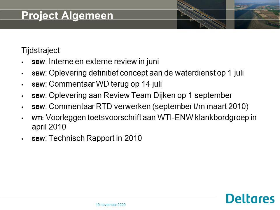 19 november 2009 Project Algemeen Tijdstraject SBW : Interne en externe review in juni SBW : Oplevering definitief concept aan de waterdienst op 1 jul