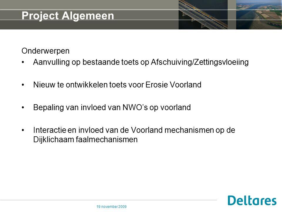 19 november 2009 Project Algemeen Onderwerpen Aanvulling op bestaande toets op Afschuiving/Zettingsvloeiing Nieuw te ontwikkelen toets voor Erosie Voo