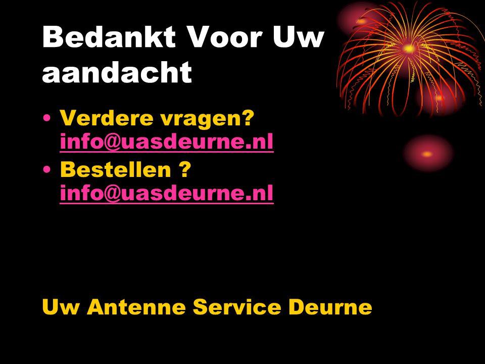 Bedankt Voor Uw aandacht Verdere vragen? info@uasdeurne.nl info@uasdeurne.nl Bestellen ? info@uasdeurne.nl info@uasdeurne.nl Uw Antenne Service Deurne