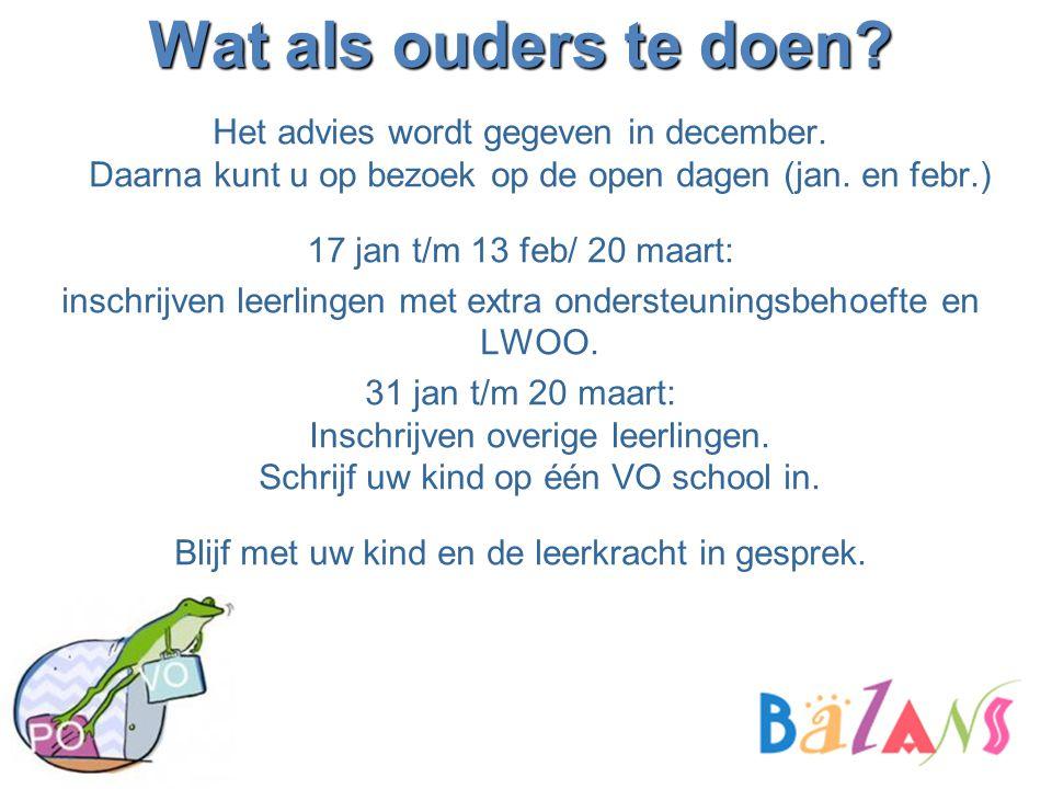 Wat als ouders te doen? Het advies wordt gegeven in december. Daarna kunt u op bezoek op de open dagen (jan. en febr.) 17 jan t/m 13 feb/ 20 maart: in