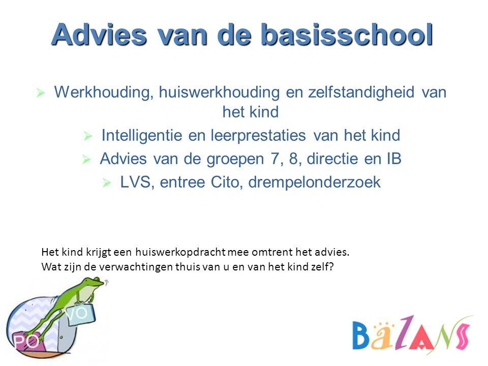 Advies van de basisschool  Werkhouding, huiswerkhouding en zelfstandigheid van het kind  Intelligentie en leerprestaties van het kind  Advies van d