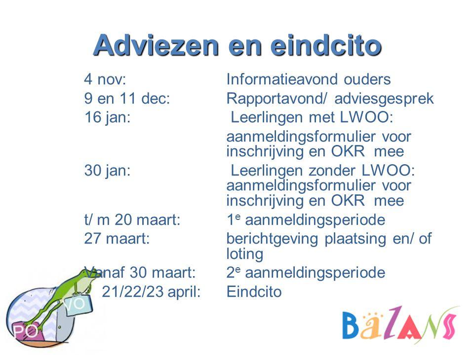 Adviezen en eindcito 4 nov:Informatieavond ouders 9 en 11 dec: Rapportavond/ adviesgesprek 16 jan: Leerlingen met LWOO: aanmeldingsformulier voor insc