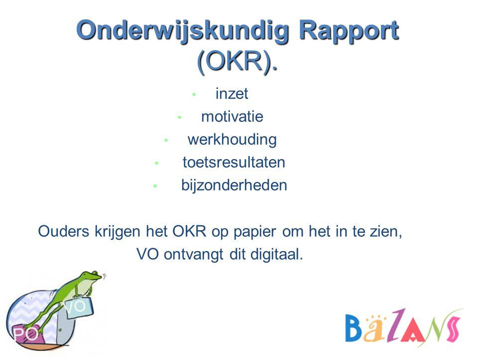 Onderwijskundig Rapport (OKR). inzet motivatie werkhouding toetsresultaten bijzonderheden Ouders krijgen het OKR op papier om het in te zien, VO ontva