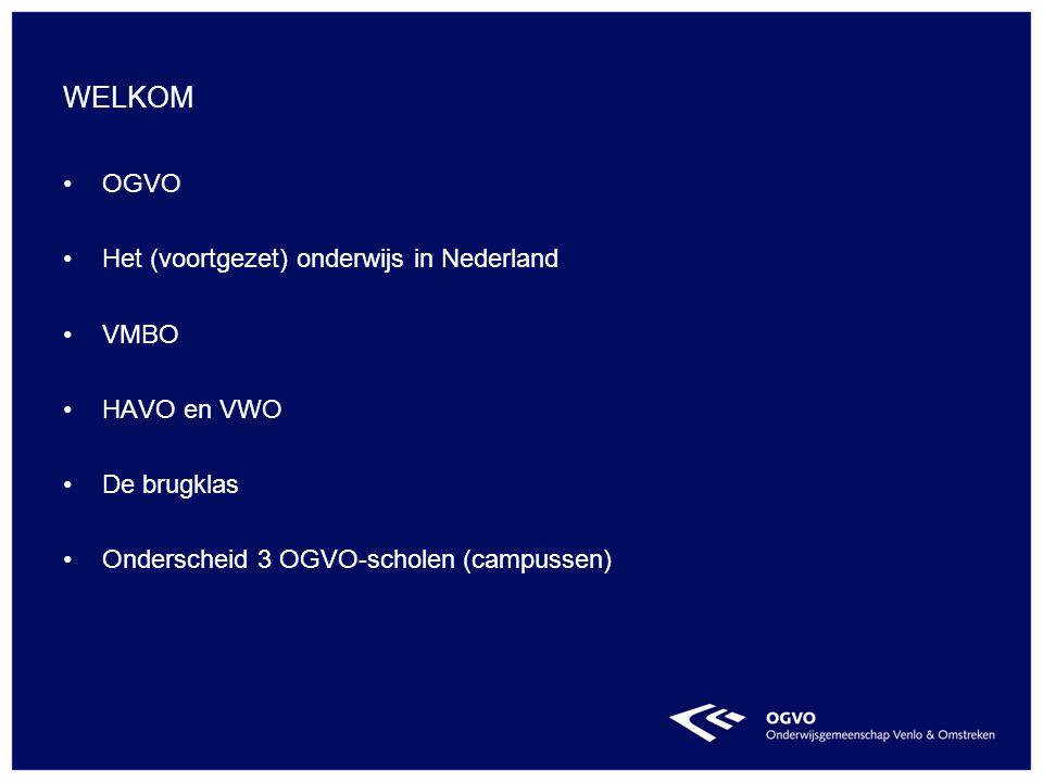 WELKOM OGVO Het (voortgezet) onderwijs in Nederland VMBO HAVO en VWO De brugklas Onderscheid 3 OGVO-scholen (campussen)