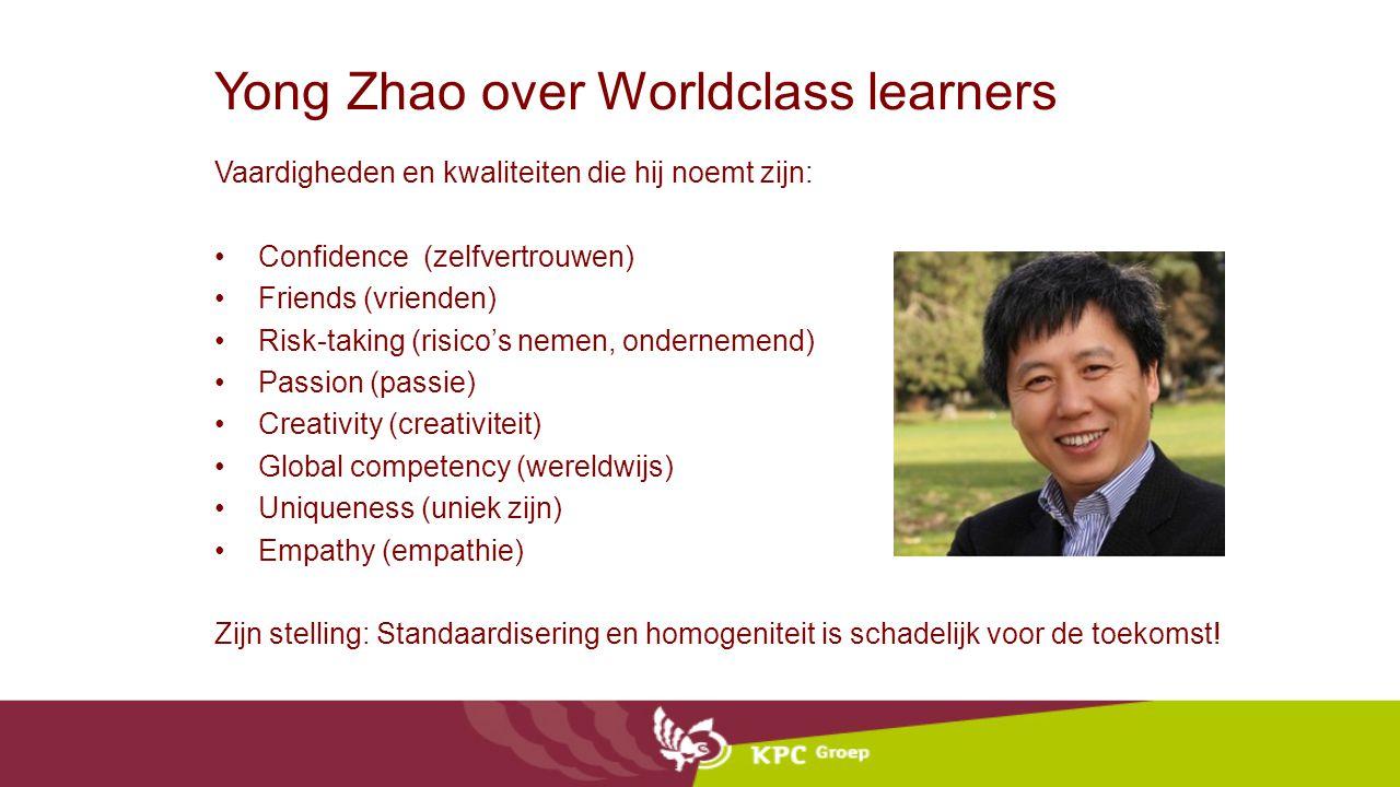 Yong Zhao over Worldclass learners Vaardigheden en kwaliteiten die hij noemt zijn: Confidence (zelfvertrouwen) Friends (vrienden) Risk-taking (risico'
