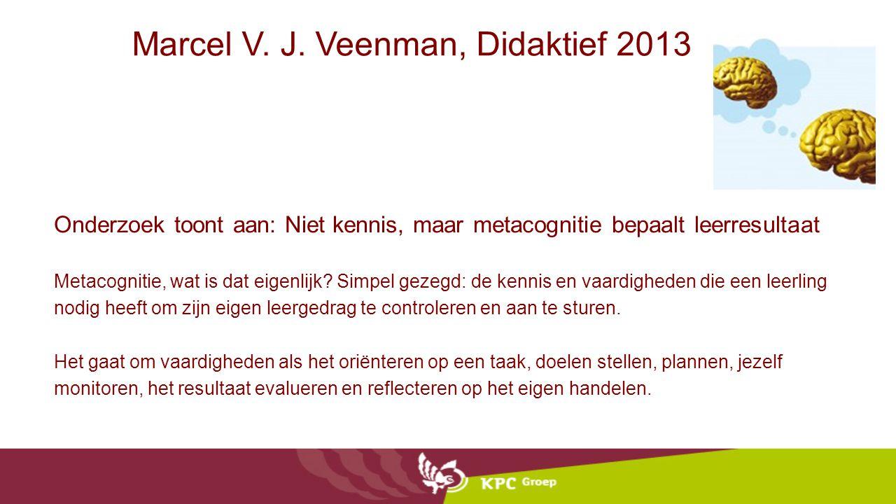 Marcel V. J. Veenman, Didaktief 2013 Onderzoek toont aan: Niet kennis, maar metacognitie bepaalt leerresultaat Metacognitie, wat is dat eigenlijk? Sim
