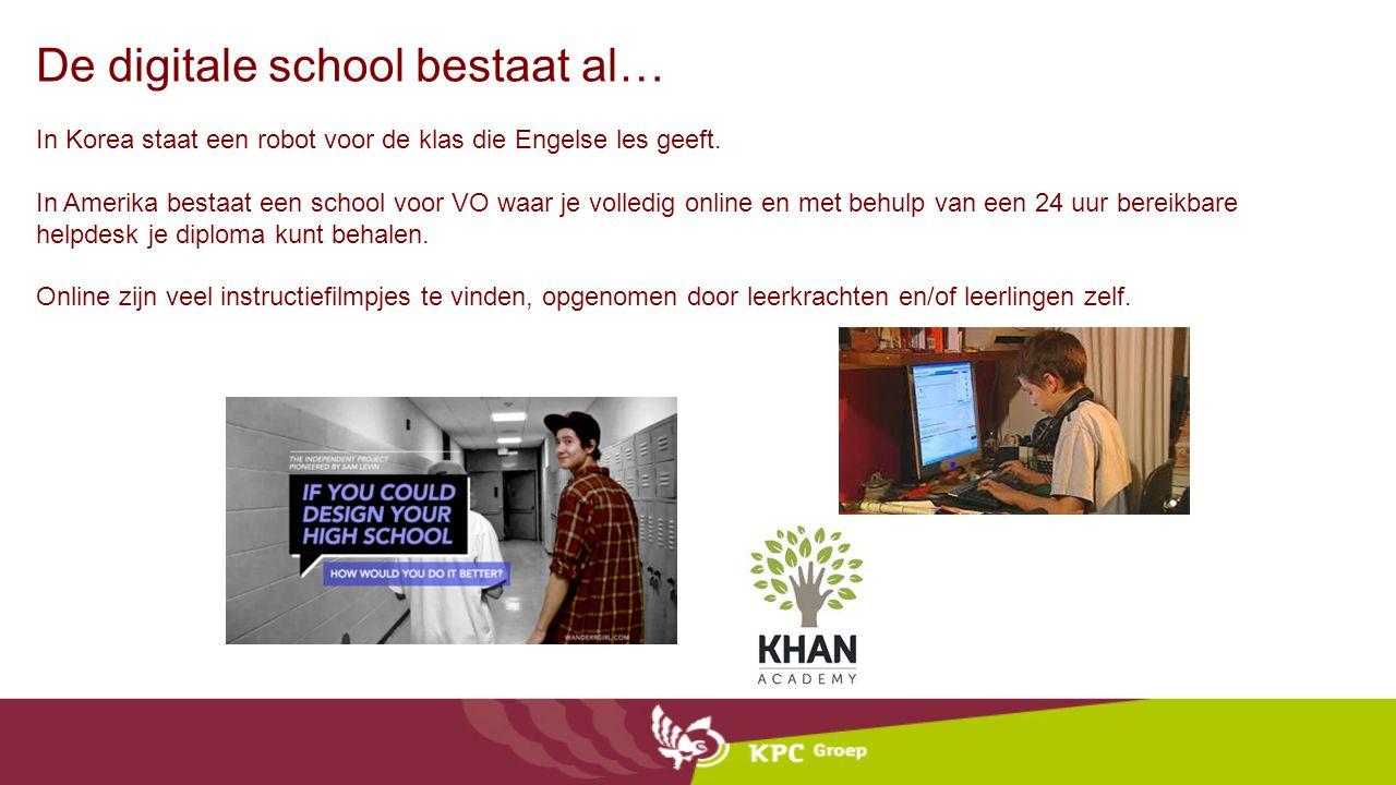 De digitale school bestaat al… In Korea staat een robot voor de klas die Engelse les geeft. In Amerika bestaat een school voor VO waar je volledig onl