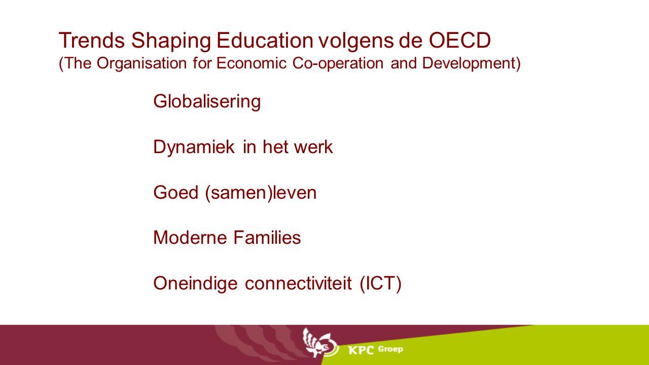 Trends Shaping Education volgens de OECD (The Organisation for Economic Co-operation and Development) Globalisering Dynamiek in het werk Goed (samen)l