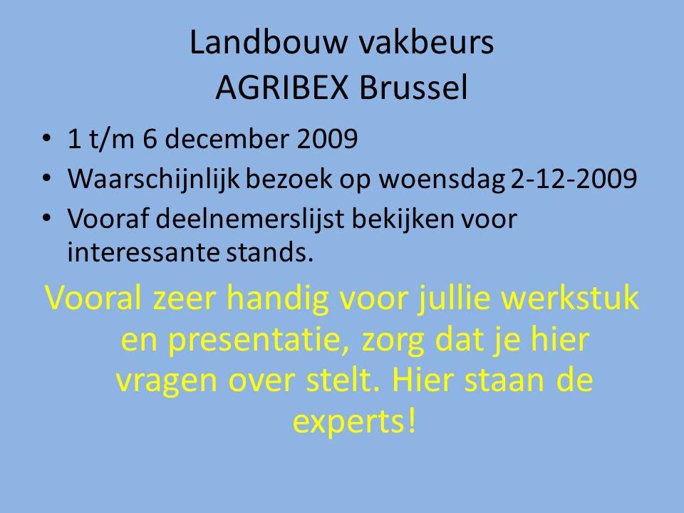 Landbouw vakbeurs AGRIBEX Brussel 1 t/m 6 december 2009 Waarschijnlijk bezoek op woensdag 2-12-2009 Vooraf deelnemerslijst bekijken voor interessante