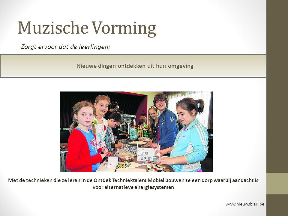 Muzische Vorming Nieuwe dingen ontdekken uit hun omgeving www.nieuwsblad.be Zorgt ervoor dat de leerlingen: Met de technieken die ze leren in de Ontde