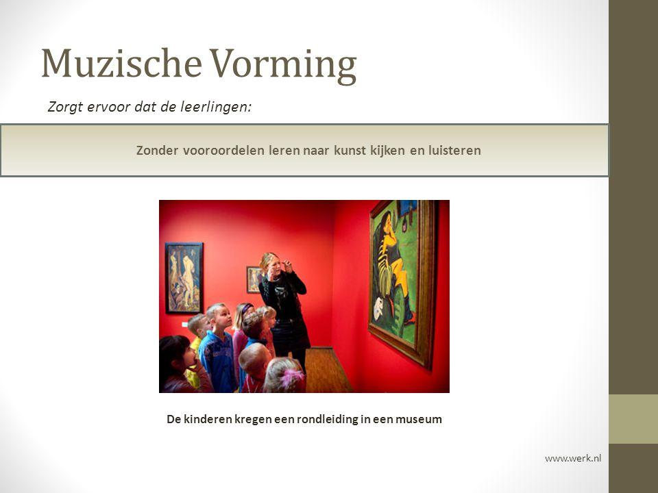 Muzische Vorming Zonder vooroordelen leren naar kunst kijken en luisteren www.werk.nl Zorgt ervoor dat de leerlingen: De kinderen kregen een rondleidi