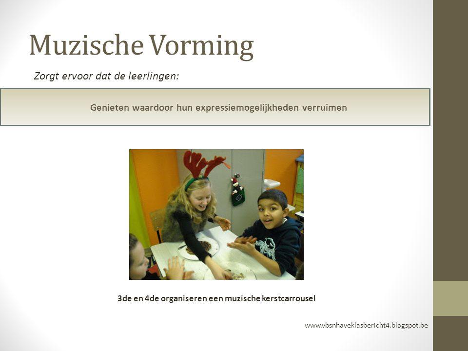 Muzische Vorming Genieten waardoor hun expressiemogelijkheden verruimen www.vbsnhaveklasbericht4.blogspot.be Zorgt ervoor dat de leerlingen: 3de en 4d