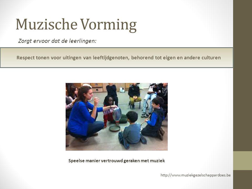 Muzische Vorming Respect tonen voor uitingen van leeftijdgenoten, behorend tot eigen en andere culturen http://www.muziekgezelschappardoes.be Zorgt er