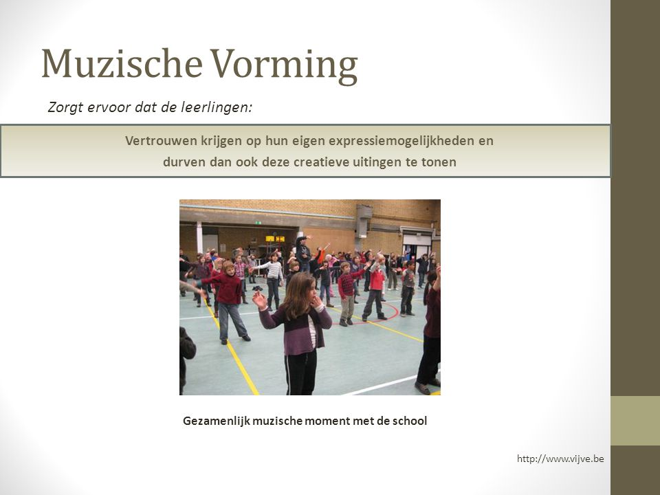 Muzische Vorming Vertrouwen krijgen op hun eigen expressiemogelijkheden en durven dan ook deze creatieve uitingen te tonen http://www.vijve.be Zorgt e